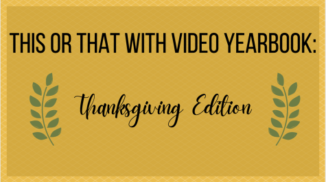 This or That: Thanksgiving edition with Video Yearbook