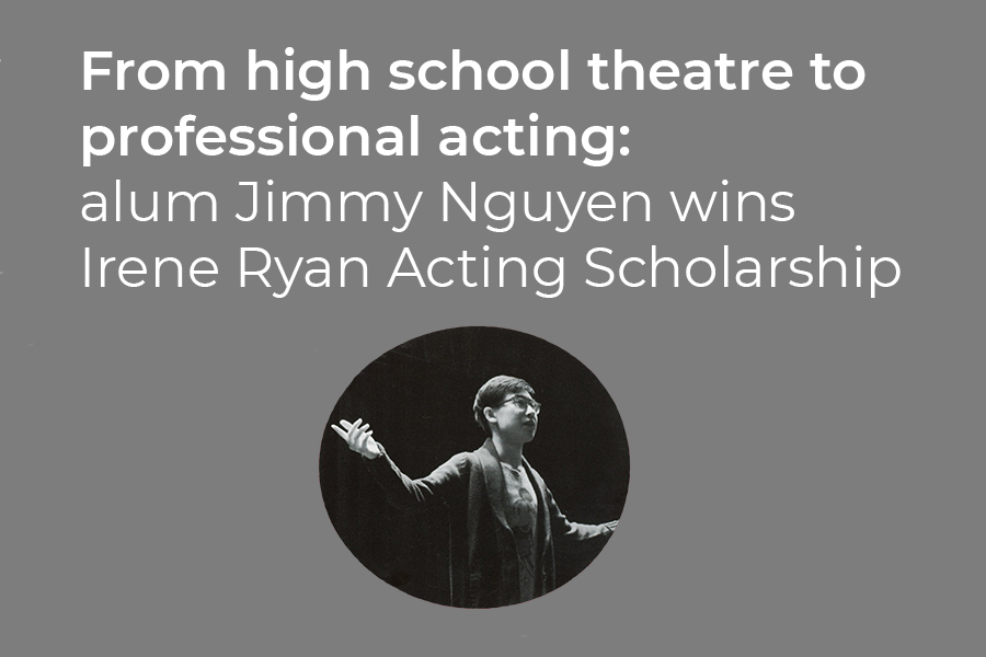 From high school theatre to professional acting: alum Jimmy Nguyen wins Irene Ryan Acting Scholarship